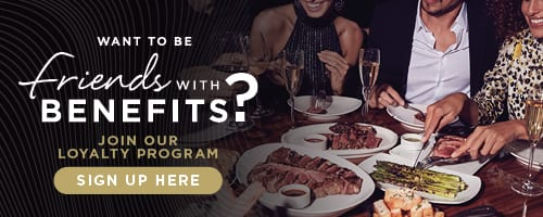 Friends with Benefits Members receive an inside look at exclusive STK Steakhouse events and promotions, secret menu items, chef's recipes, special GIVEAWAYS and more! Being our friend has its benefits.